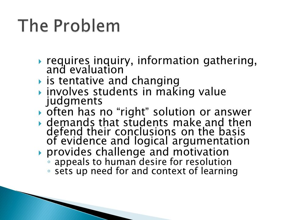 """ requires inquiry, information gathering, and evaluation  is tentative and changing  involves students in making value judgments  often has no """"ri"""