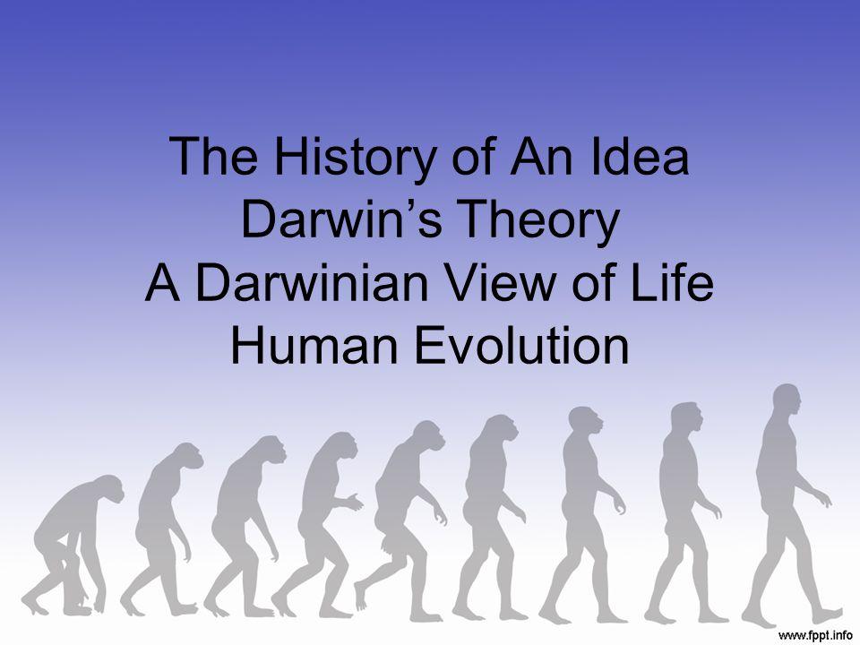 The History of An Idea Darwin's Theory A Darwinian View of Life Human Evolution
