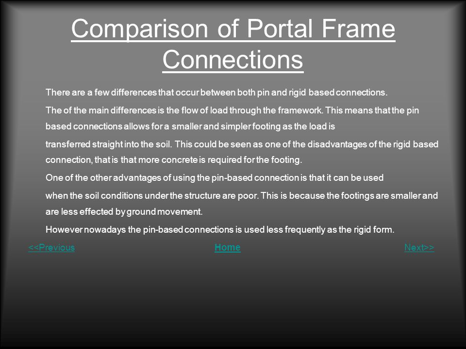 Comparison of Portal Frame Connections There are a few differences that occur between both pin and rigid based connections.