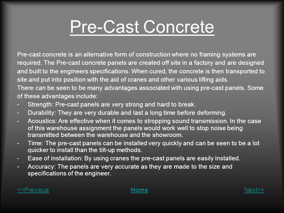 Pre-Cast Concrete Pre-cast concrete is an alternative form of construction where no framing systems are required.