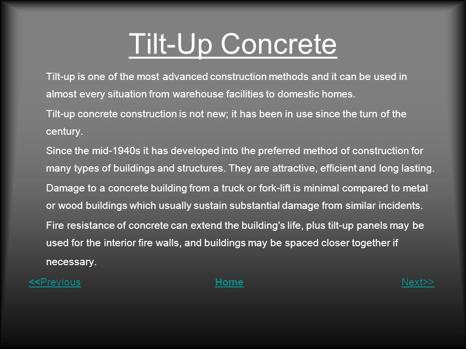 Tilt-Up Concrete Tilt-up is one of the most advanced construction methods and it can be used in almost every situation from warehouse facilities to domestic homes.