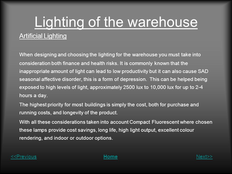 Lighting of the warehouse Artificial Lighting When designing and choosing the lighting for the warehouse you must take into consideration both finance