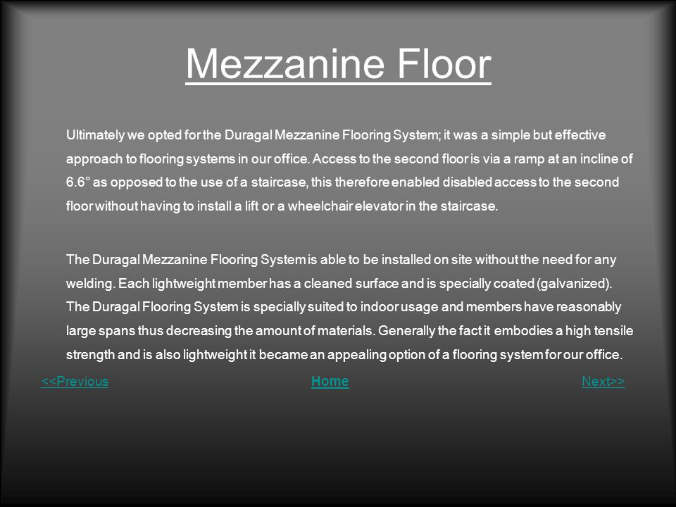 Mezzanine Floor Ultimately we opted for the Duragal Mezzanine Flooring System; it was a simple but effective approach to flooring systems in our offic