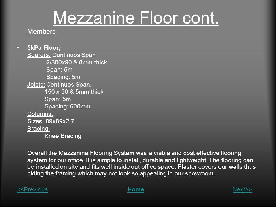 Mezzanine Floor cont. Members 5kPa Floor; Bearers: Continuos Span 2/300x90 & 8mm thick Span: 5m Spacing: 5m Joists: Continuos Span, 150 x 50 & 5mm thi