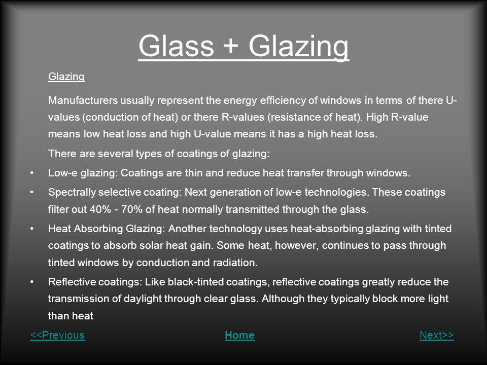Glass + Glazing Glazing Manufacturers usually represent the energy efficiency of windows in terms of there U- values (conduction of heat) or there R-values (resistance of heat).