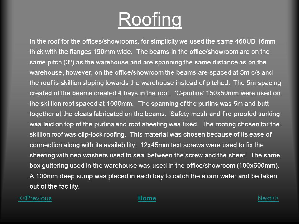 Roofing In the roof for the offices/showrooms, for simplicity we used the same 460UB 16mm thick with the flanges 190mm wide.