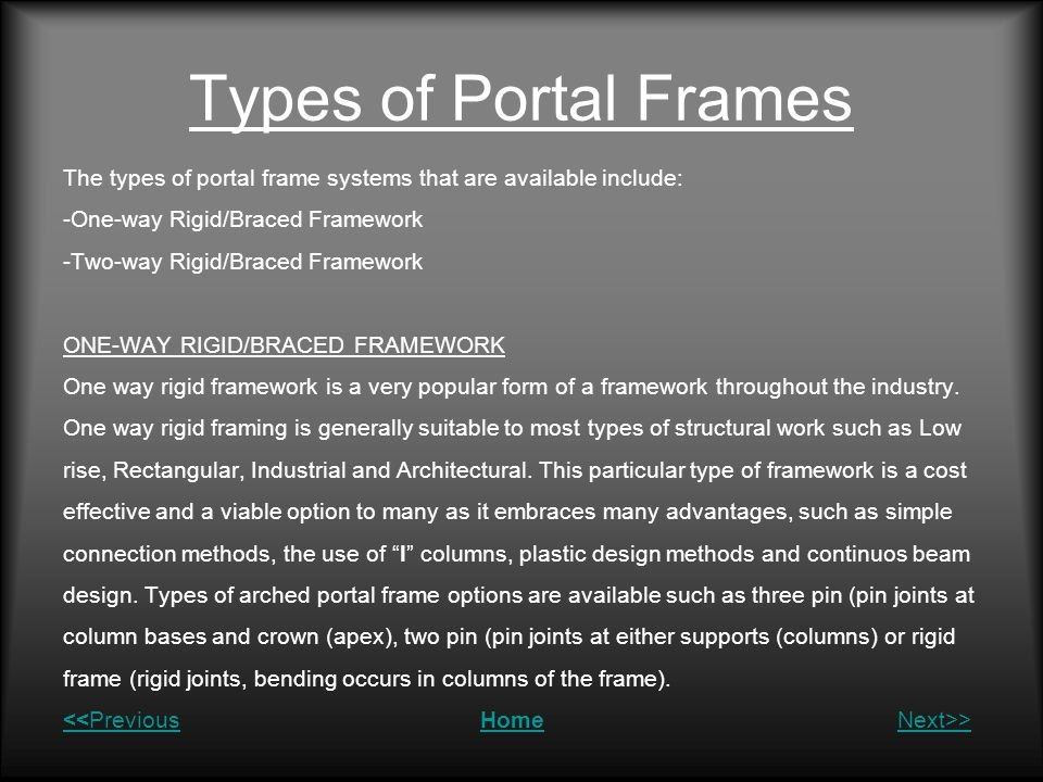 Types of Portal Frames The types of portal frame systems that are available include: -One-way Rigid/Braced Framework -Two-way Rigid/Braced Framework O