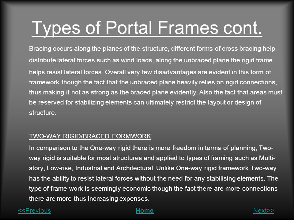 Types of Portal Frames cont. Bracing occurs along the planes of the structure, different forms of cross bracing help distribute lateral forces such as