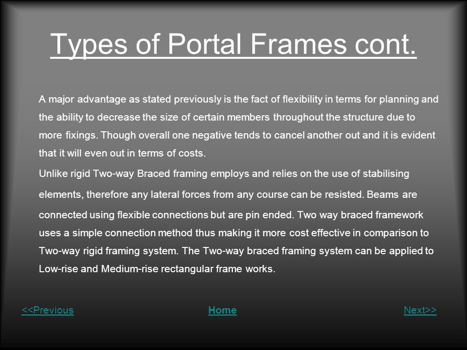 Types of Portal Frames cont. A major advantage as stated previously is the fact of flexibility in terms for planning and the ability to decrease the s