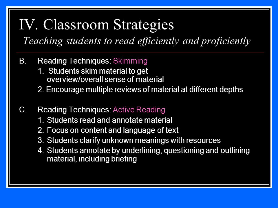 IV. Classroom Strategies Teaching students to read efficiently and proficiently B.
