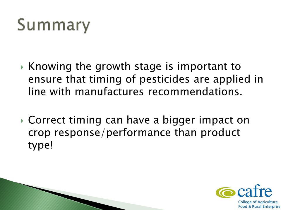 Knowing the growth stage is important to ensure that timing of pesticides are applied in line with manufactures recommendations.