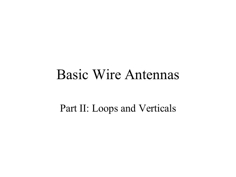 Loop Fundamentals A loop antenna is composed of a single loop of wire, greater than a half wavelength long.