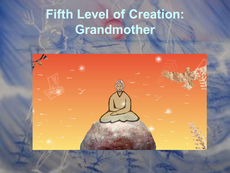 Fifth Level of Creation: Grandmother