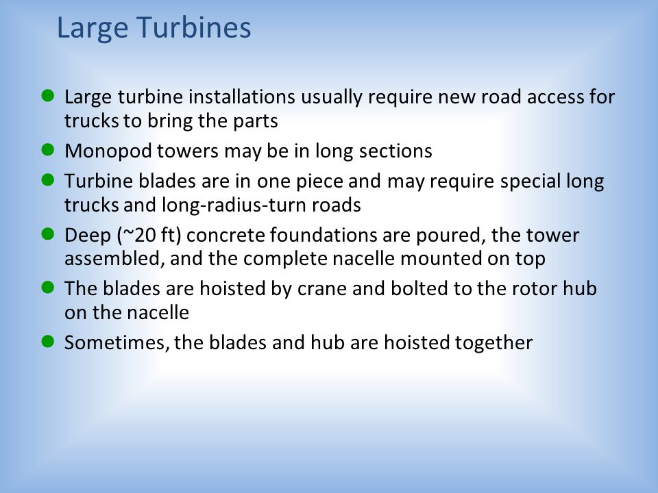 Turbine Installation Turbine installations consist of many steps  Land acquisition  Local permitting  Possibly provide living quarters for crews 