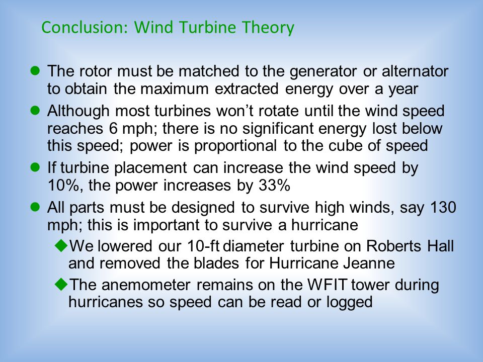 Conclusion: Wind Theory The theory of wind energy is based upon fluid flow, so it also applies to water turbines (water has 832 times the density) Whi