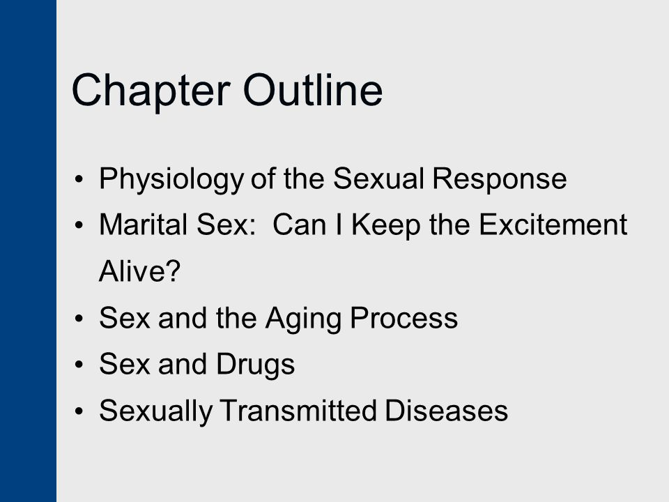 Chapter Outline Physiology of the Sexual Response Marital Sex: Can I Keep the Excitement Alive.
