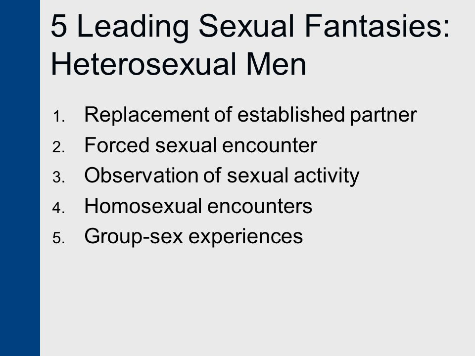 5 Leading Sexual Fantasies: Heterosexual Men 1. Replacement of established partner 2.