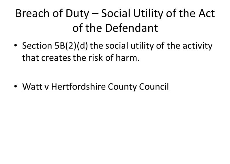 Breach of Duty – Social Utility of the Act of the Defendant Section 5B(2)(d) the social utility of the activity that creates the risk of harm.