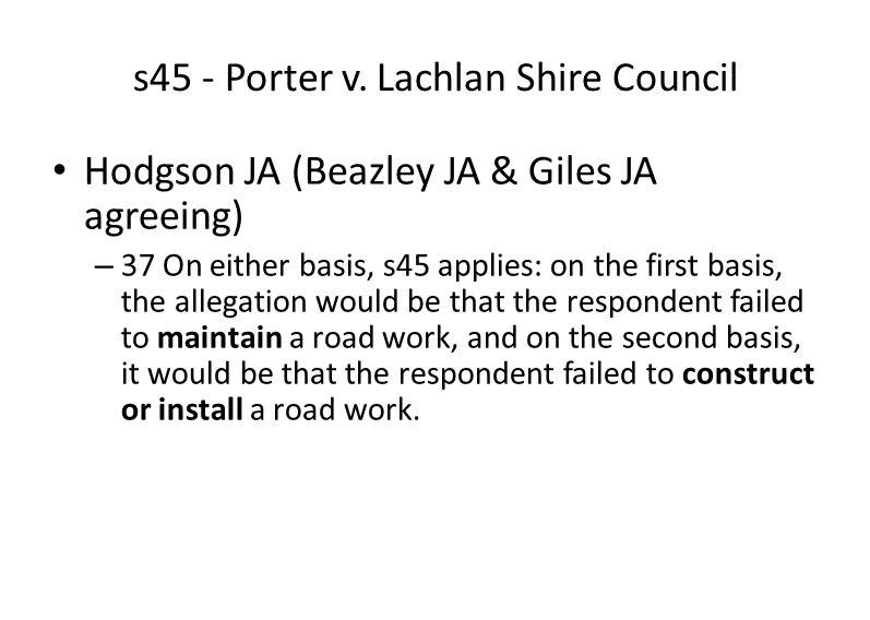 s45 - Porter v. Lachlan Shire Council Hodgson JA (Beazley JA & Giles JA agreeing) – 37 On either basis, s45 applies: on the first basis, the allegatio