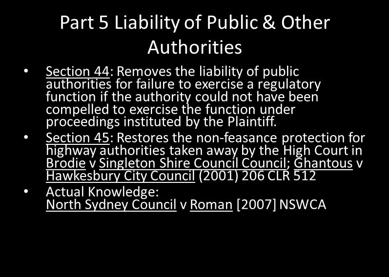 Part 5 Liability of Public & Other Authorities Section 44: Removes the liability of public authorities for failure to exercise a regulatory function i