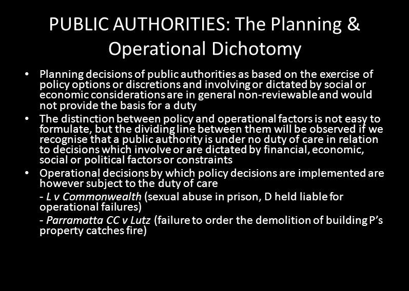 PUBLIC AUTHORITIES: The Planning & Operational Dichotomy Planning decisions of public authorities as based on the exercise of policy options or discre