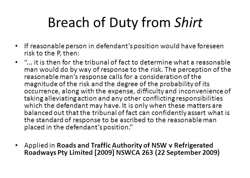 RTA v Dederer, Gummow J at [69]: What Shirt requires is a contextual and balanced assessment of the reasonable response to a foreseeable risk.