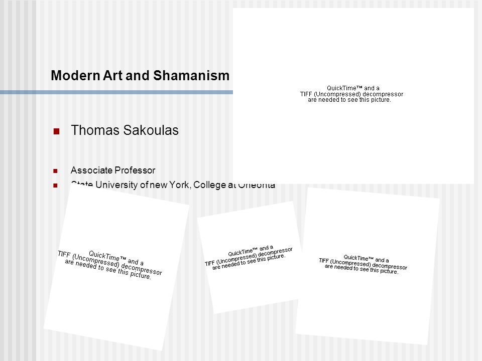 Modern Art and Shamanism Thomas Sakoulas Associate Professor State University of new York, College at Oneonta