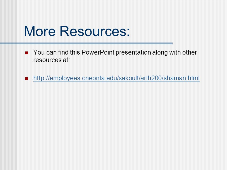 More Resources: You can find this PowerPoint presentation along with other resources at: http://employees.oneonta.edu/sakoult/arth200/shaman.html