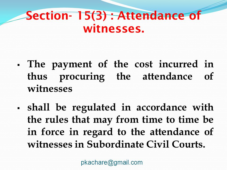 Section- 15(3) : Attendance of witnesses.