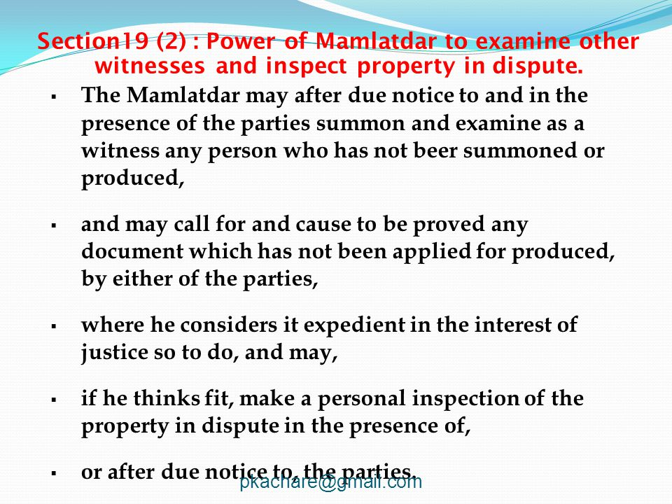 Section19 (2) : Power of Mamlatdar to examine other witnesses and inspect property in dispute.