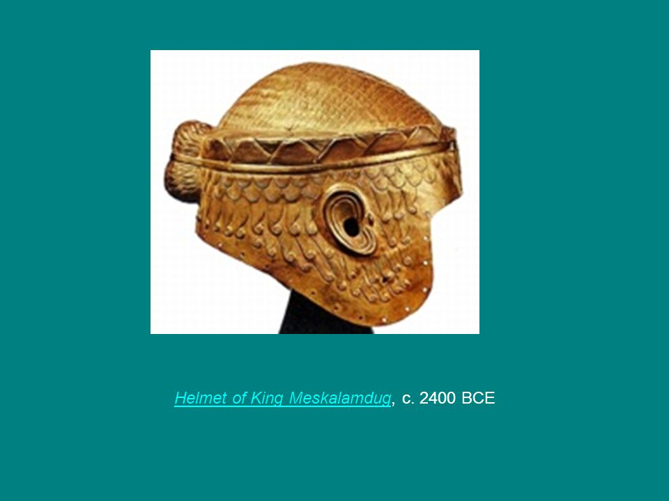 Helmet of King MeskalamdugHelmet of King Meskalamdug, c. 2400 BCE