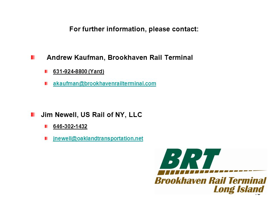 For further information, please contact: Andrew Kaufman, Brookhaven Rail Terminal 631-924-8800 (Yard) akaufman@brookhavenrailterminal.com Jim Newell,
