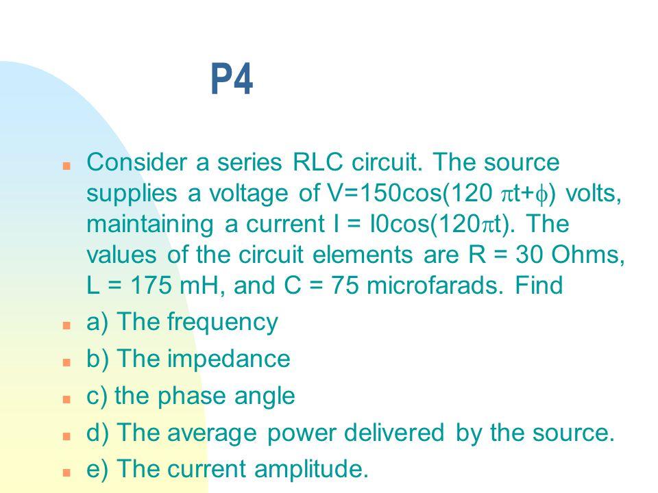 P4 n Consider a series RLC circuit.