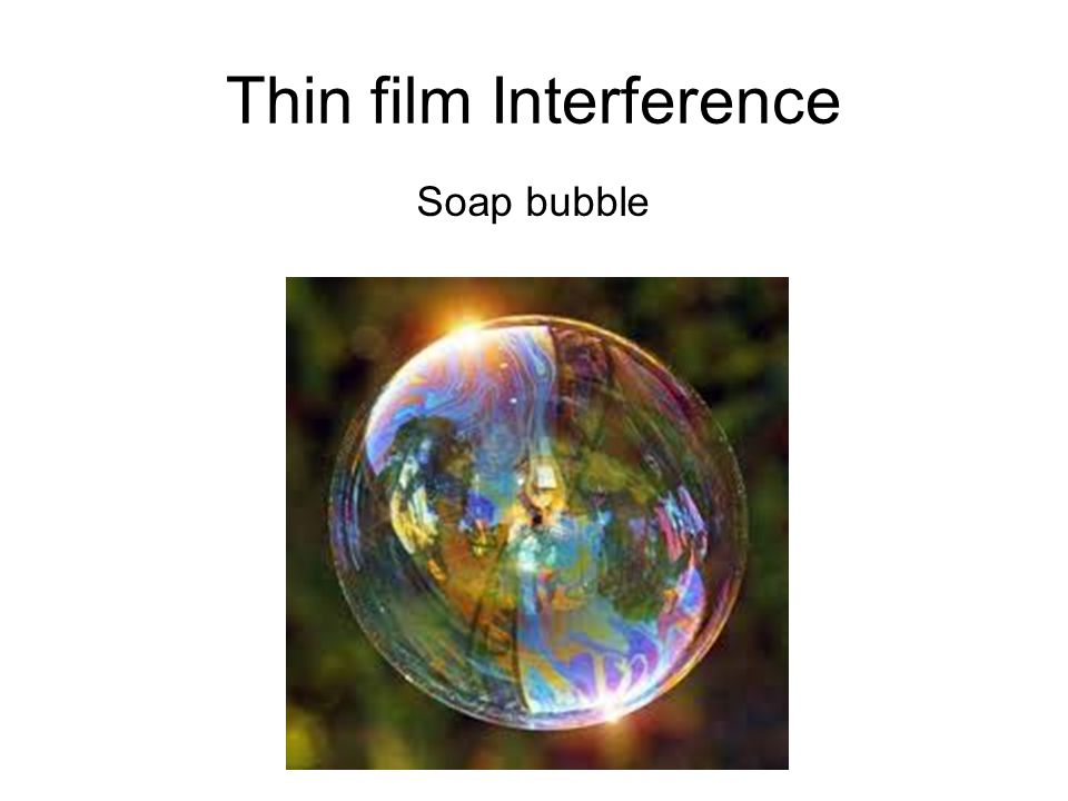 Thin film Interference Soap bubble