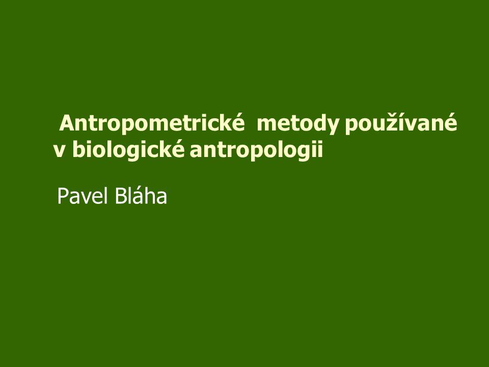Antropometrické metody používané v biologické antropologii Pavel Bláha