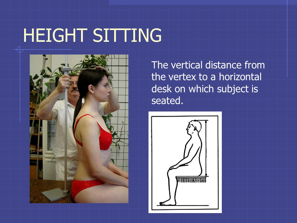 HEIGHT SITTING The vertical distance from the vertex to a horizontal desk on which subject is seated.