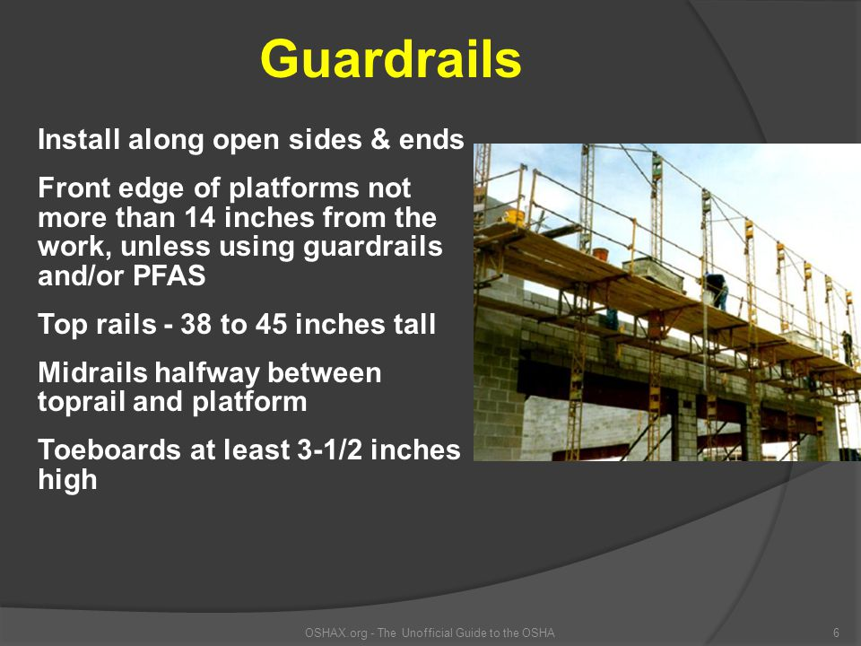 Overhand Bricklaying from Supported Scaffolds A guardrail or personal fall arrest system is required on all sides except the side where the work is being done OSHAX.org - The Unofficial Guide to the OSHA27