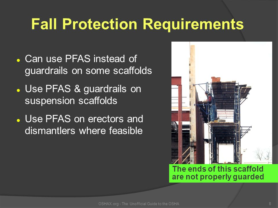 l Can use PFAS instead of guardrails on some scaffolds l Use PFAS & guardrails on suspension scaffolds l Use PFAS on erectors and dismantlers where fe