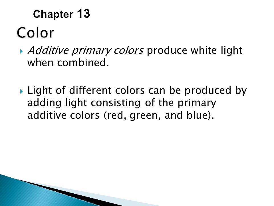Chapter 13  Additive primary colors produce white light when combined.