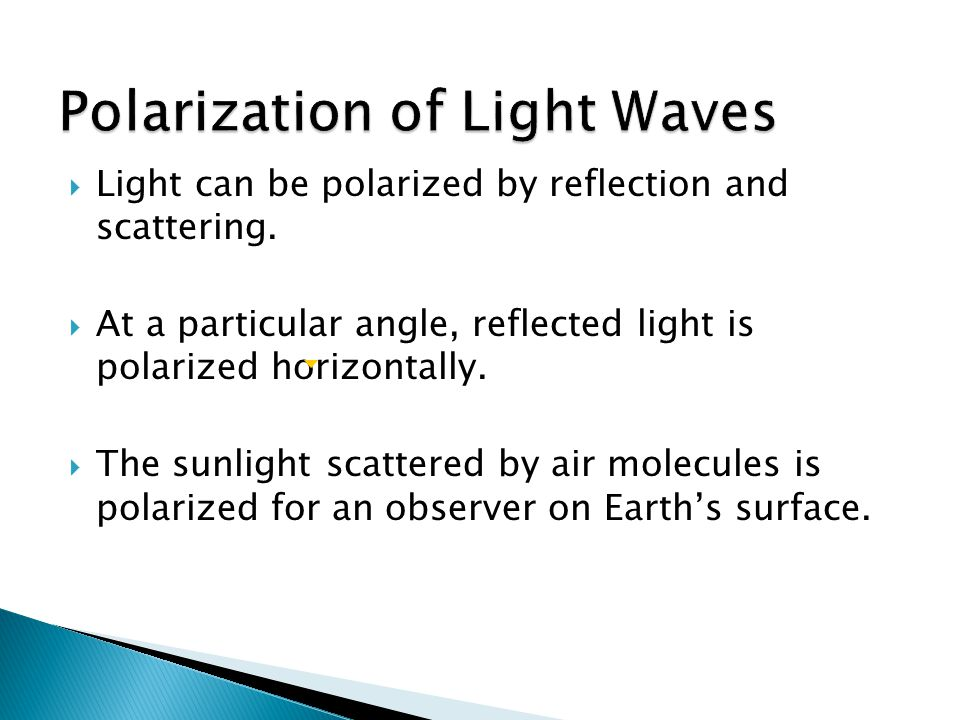 Chapter 13  Light can be polarized by reflection and scattering.