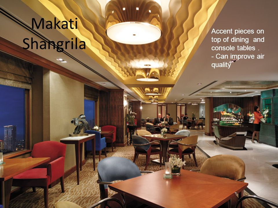Makati Shangrila Accent pieces on top of dining and console tables. - Can improve air quality