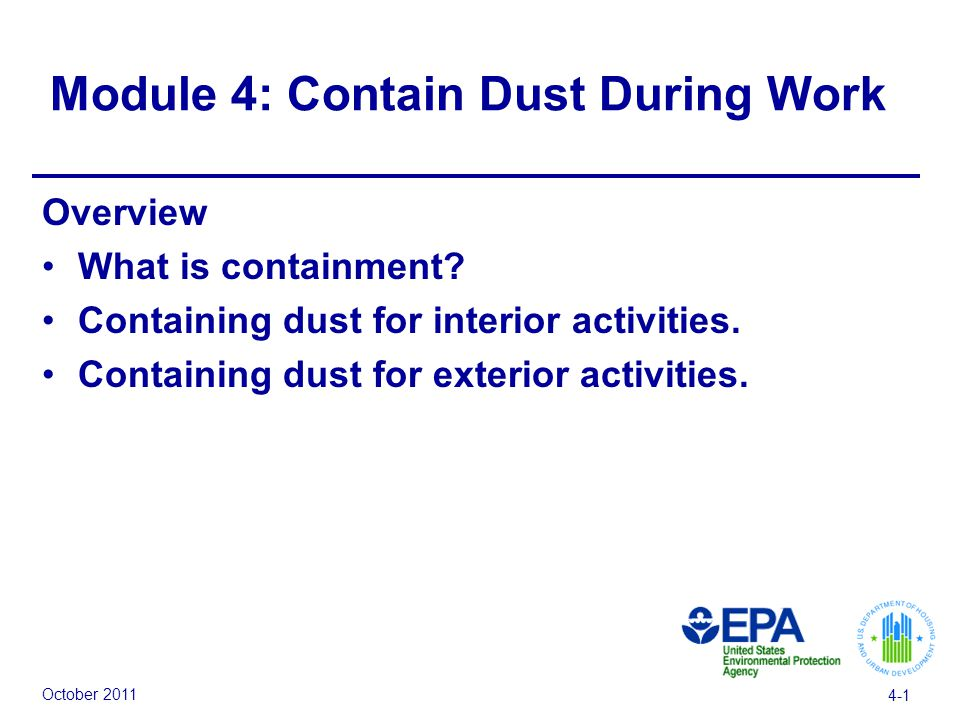 October 2011 4-1 Module 4: Contain Dust During Work Overview What is containment.
