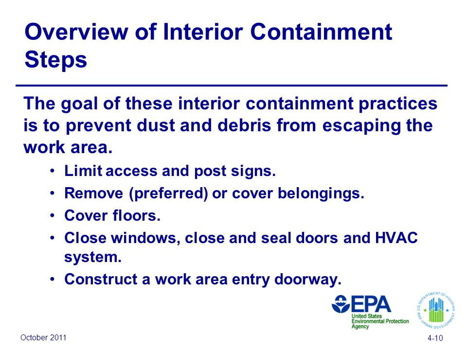October 2011 4-10 Overview of Interior Containment Steps The goal of these interior containment practices is to prevent dust and debris from escaping the work area.