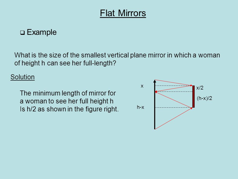 Solution x/2 (h-x)/2 h-x x What is the size of the smallest vertical plane mirror in which a woman of height h can see her full-length? The minimum le