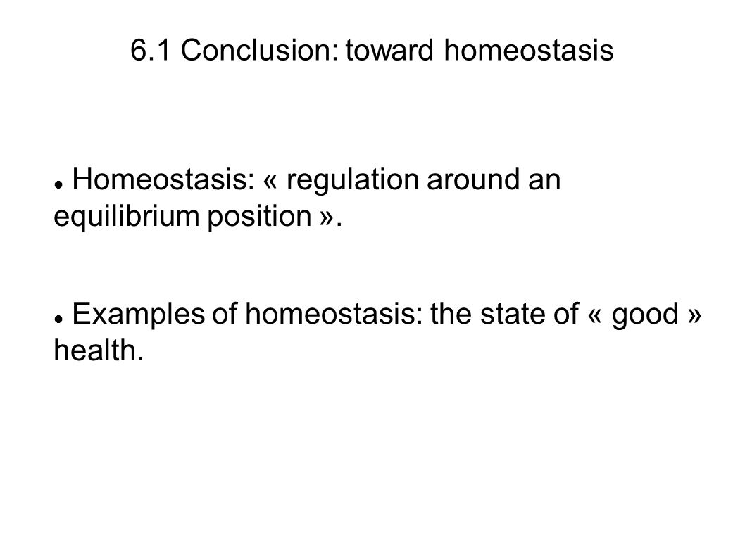 6.1 Conclusion: toward homeostasis Homeostasis: « regulation around an equilibrium position ».