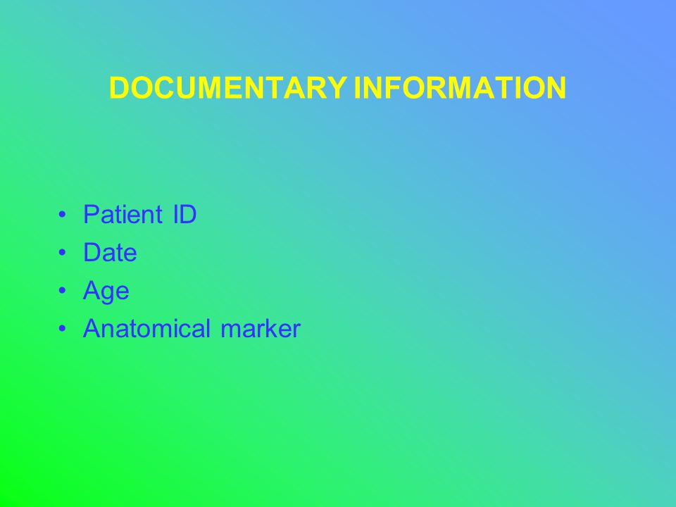 DOCUMENTARY INFORMATION Patient ID Date Age Anatomical marker