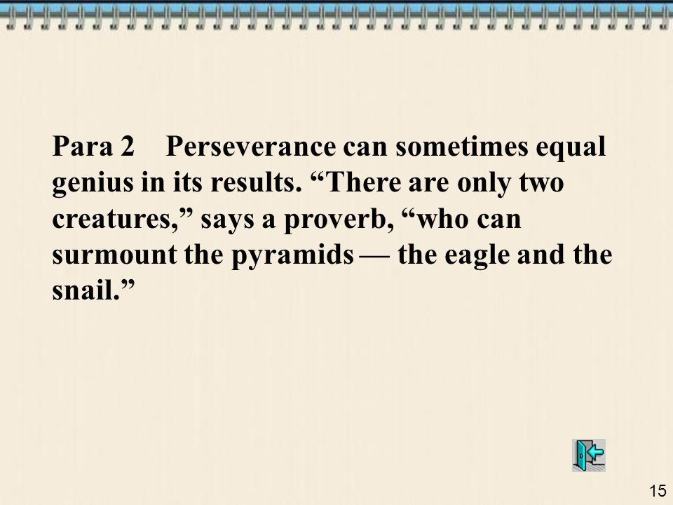 15 Para 2 Perseverance can sometimes equal genius in its results.