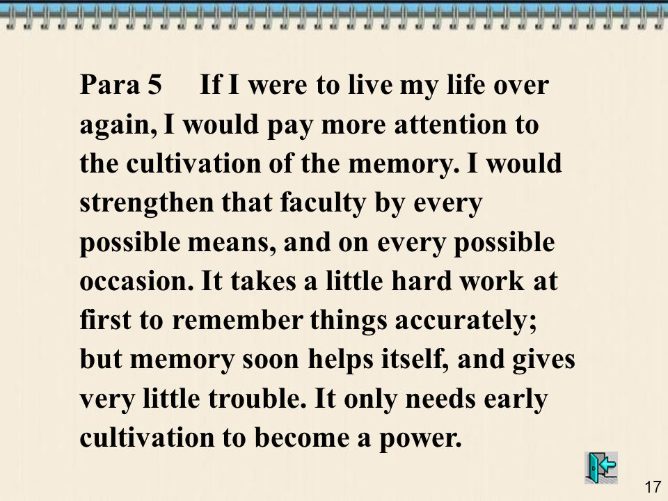 17 Para 5 If I were to live my life over again, I would pay more attention to the cultivation of the memory.