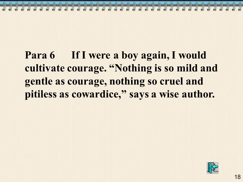 18 Para 6 If I were a boy again, I would cultivate courage.