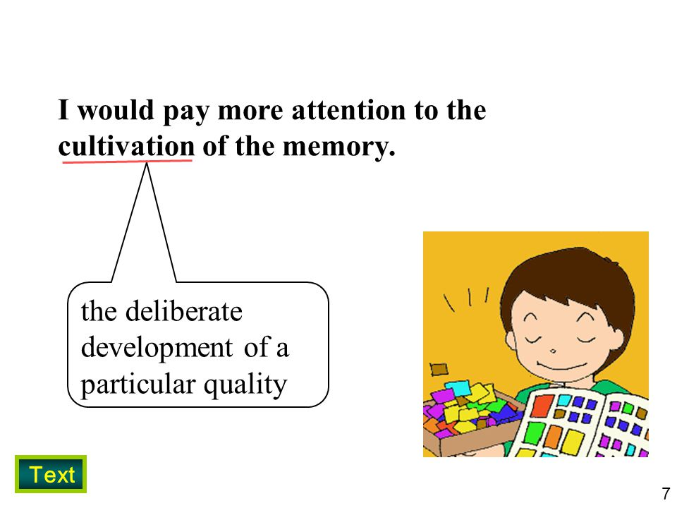 7 I would pay more attention to the cultivation of the memory.